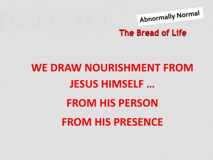 WE DRAW NOURISHMENT FROM JESUS HIMSELF …