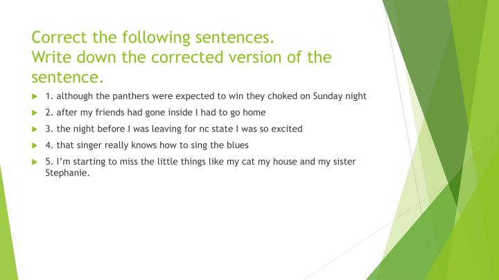 Correct the following sentences write down the corrected version of the sentence