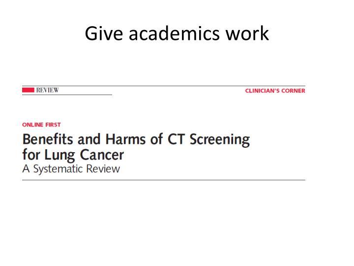 Give academics work