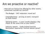 are we proactive or reactive