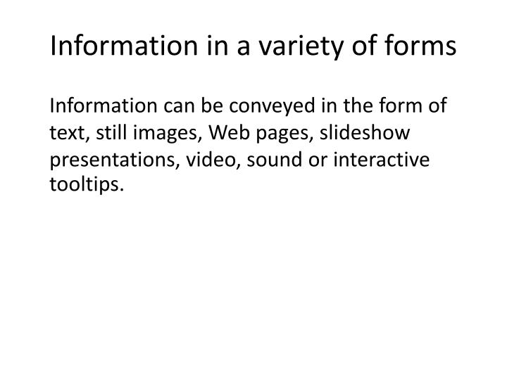 Information in a variety of forms
