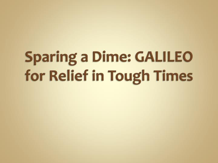 sparing a dime galileo for relief in tough times