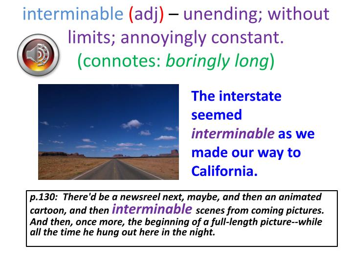 interminable adj unending without limits annoyingly constant connotes boringly long