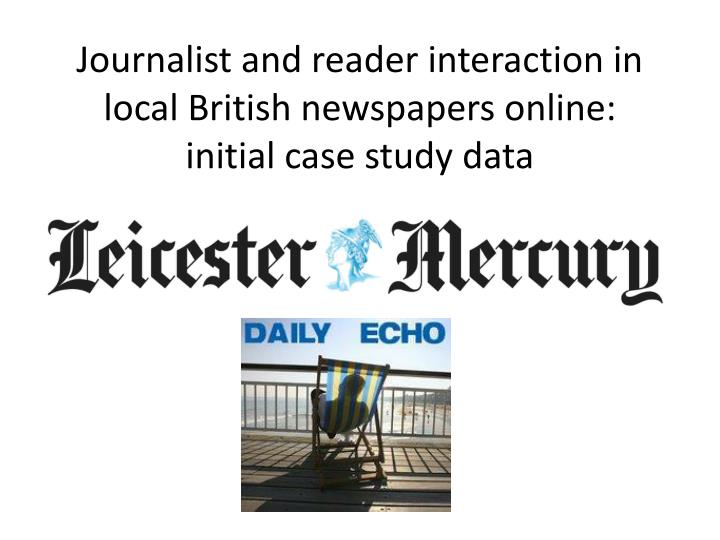 journalist and reader interaction in local british newspapers online initial case study data n.