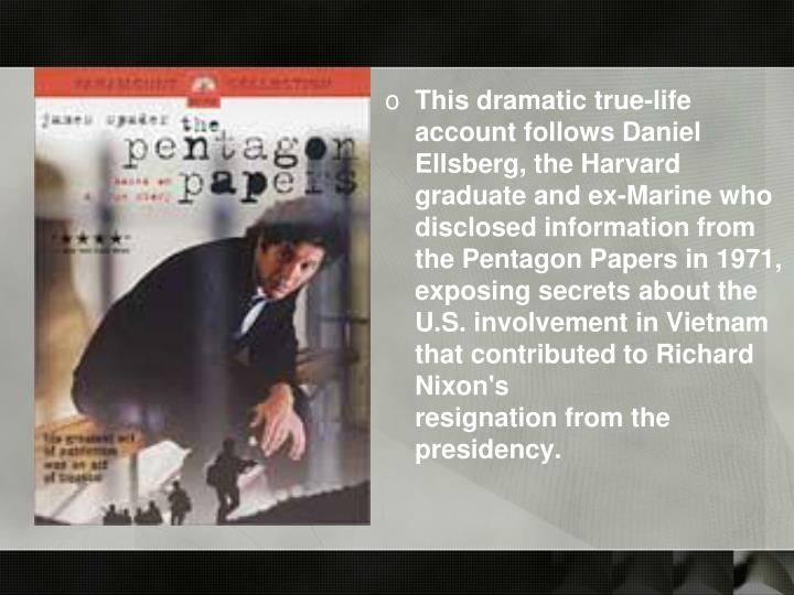 This dramatic true-life account follows Daniel Ellsberg, the Harvard graduate and ex-Marine who disclosed information from the Pentagon Papers in 1971, exposing secrets about the U.S. involvement in Vietnam that contributed to Richard Nixon's