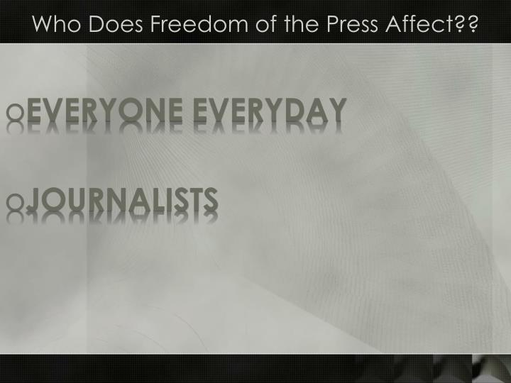 Who Does Freedom of the Press Affect??