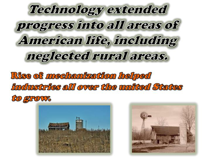 Technology extended progress into all areas of American life, including neglected rural areas.