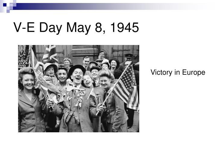 V-E Day May 8, 1945