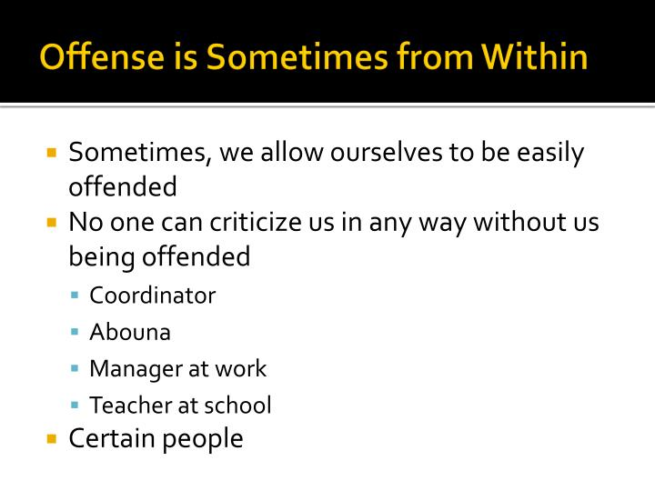 Offense is Sometimes from Within