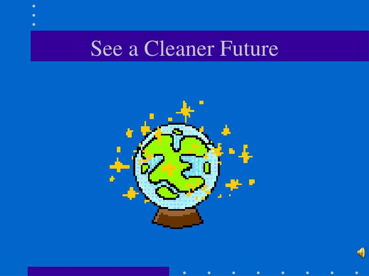 See a Cleaner Future