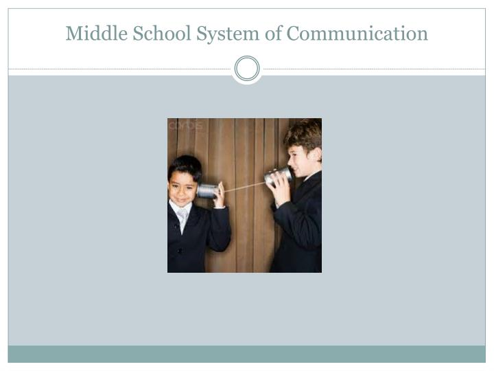 Middle School System of Communication