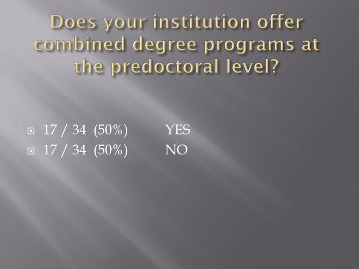 Does your institution offer combined degree programs at the