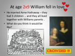 at age 2x9 william fell in love