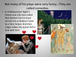 but many of his plays were very funny they are called comedies