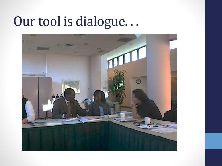 Our tool is dialogue. . .