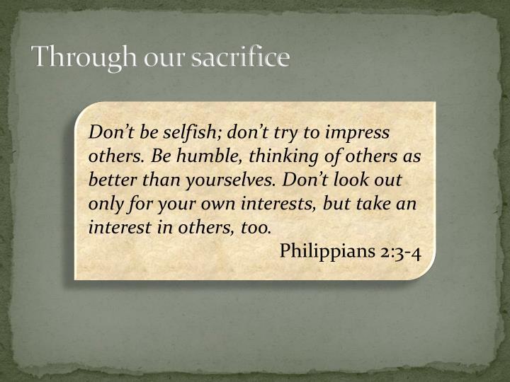 Through our sacrifice