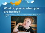 what do you do when you are bullied