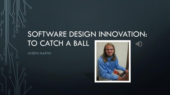 Software design innovation to catch a ball