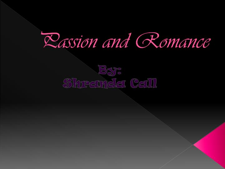 Passion and romance