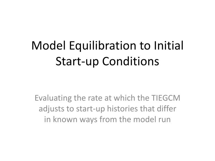 Model equilibration to initial start up conditions