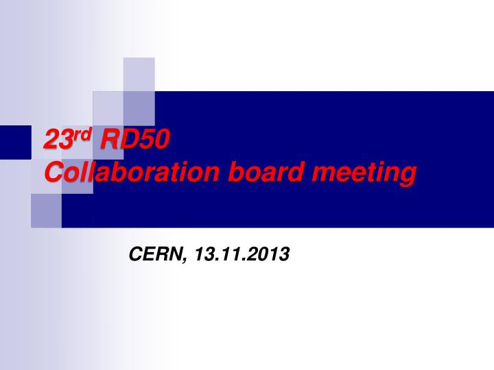 23 rd rd50 collaboration board meeting n.