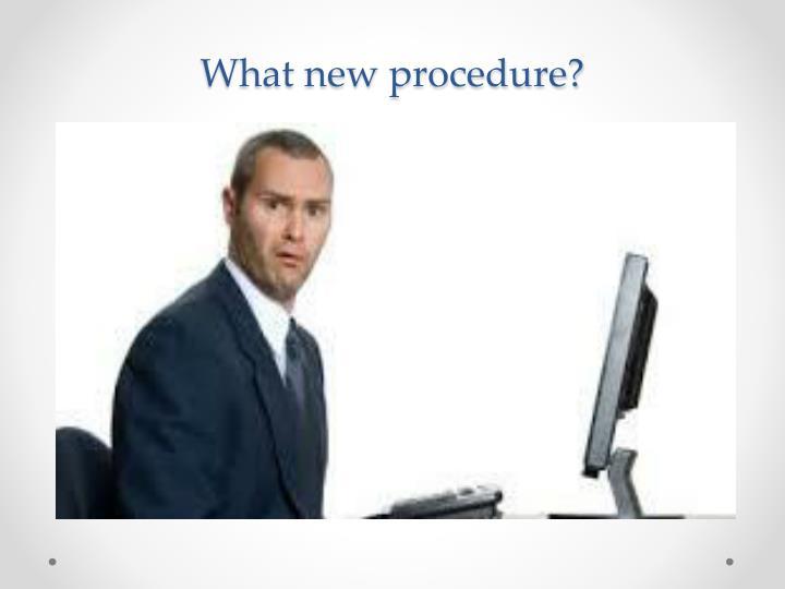 What new procedure?