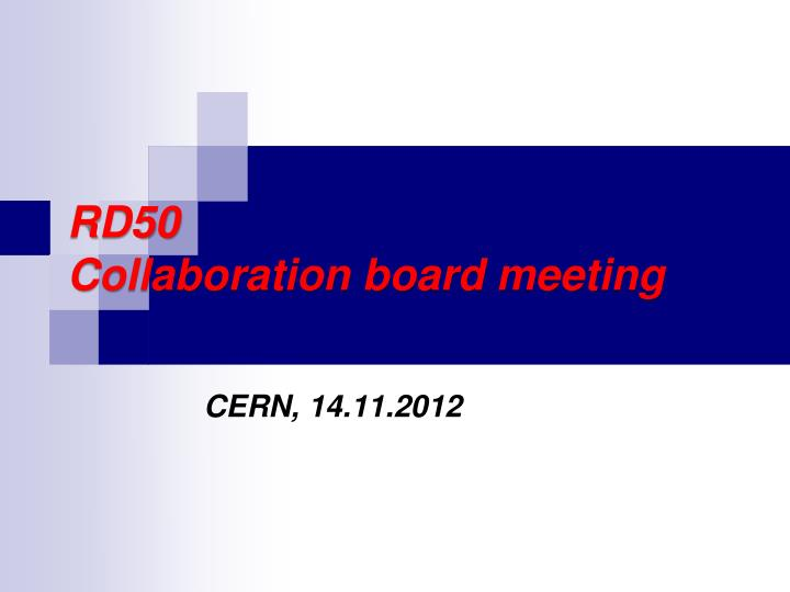 Rd50 collaboration board meeting