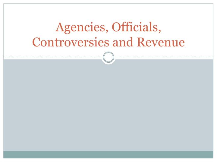 Agencies officials controversies and revenue