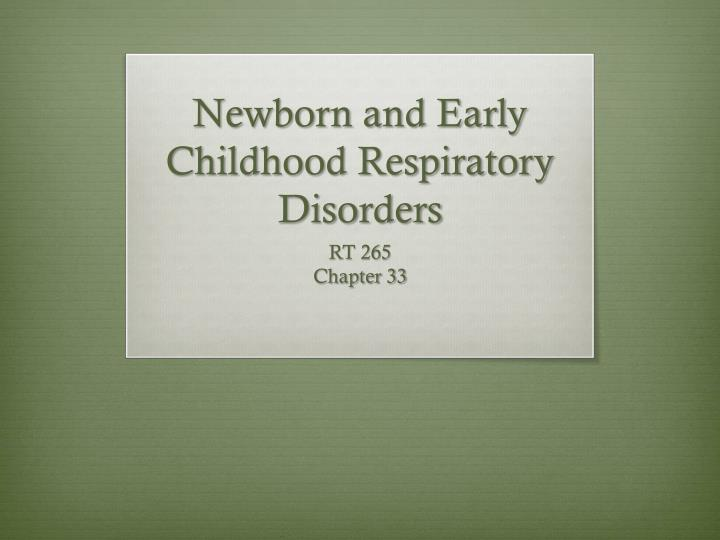 newborn and early childhood respiratory disorders n.