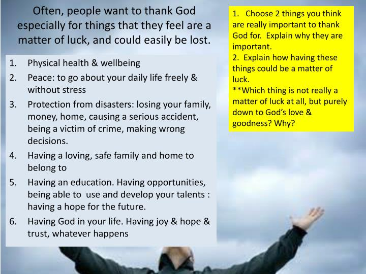 1.   Choose 2 things you think are really important to thank God for.  Explain why they are importan...