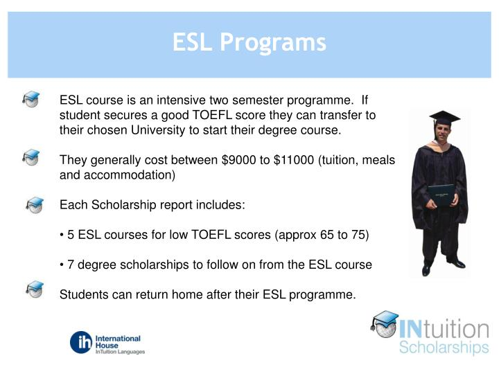 ESL course is an intensive two semester programme.  If student secures a good TOEFL score they can transfer to their chosen University to start their degree course.