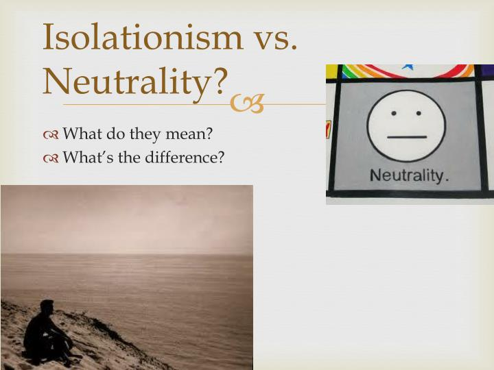 Isolationism vs neutrality