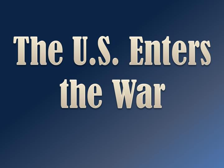 The U.S. Enters