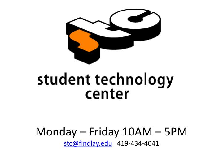 Monday friday 10am 5pm stc@findlay edu 419 434 4041