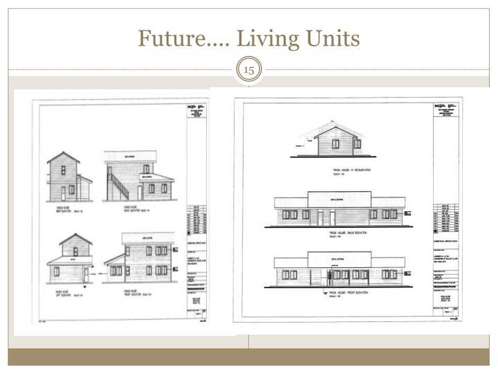 Future.... Living Units