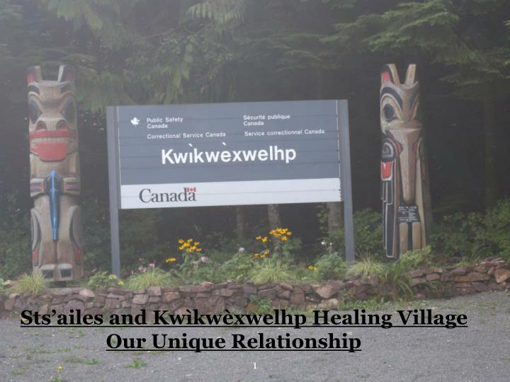 Sts ailes and kw kw xwelhp healing village our unique relationship