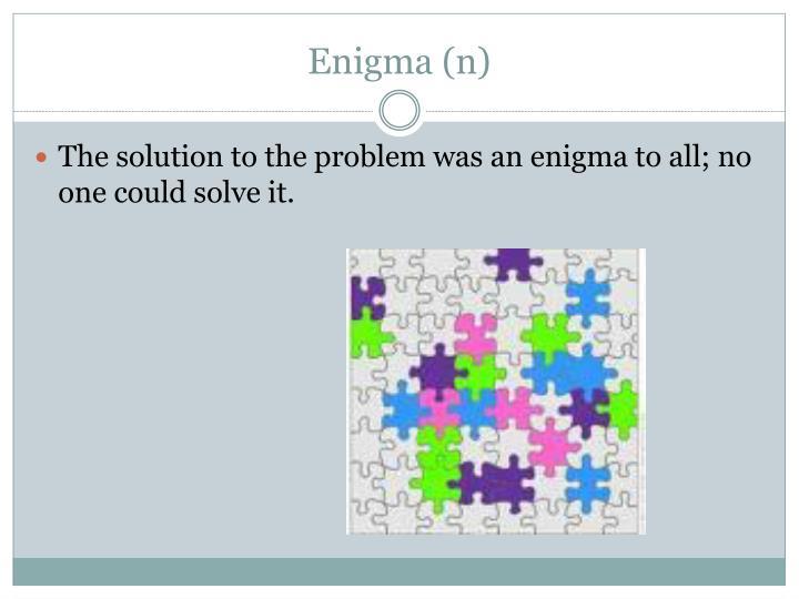 Enigma (n)