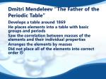 dmitri mendeleev the father of the periodic table
