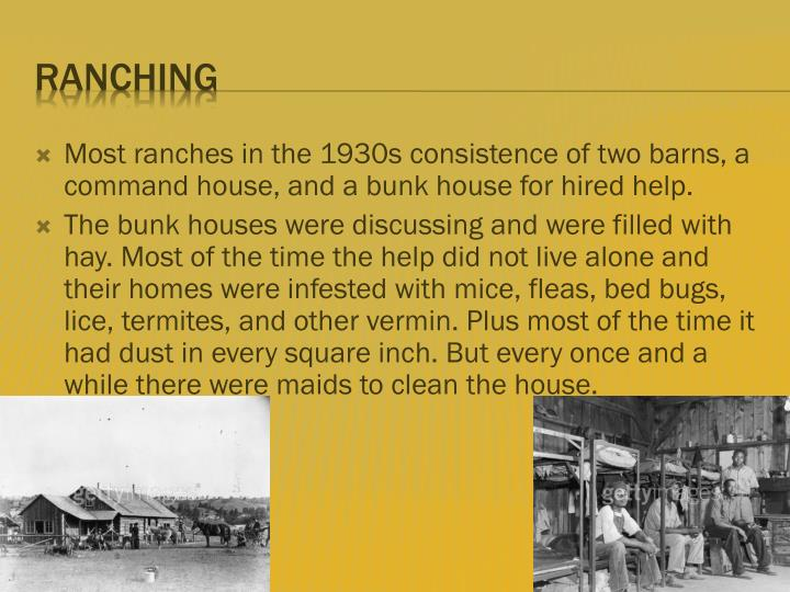 Most ranches in the 1930s consistence of two barns, a command house, and a bunk house for hired help.