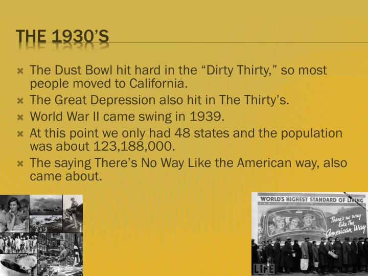 "The Dust Bowl hit hard in the ""Dirty Thirty,"" so most people moved to California."