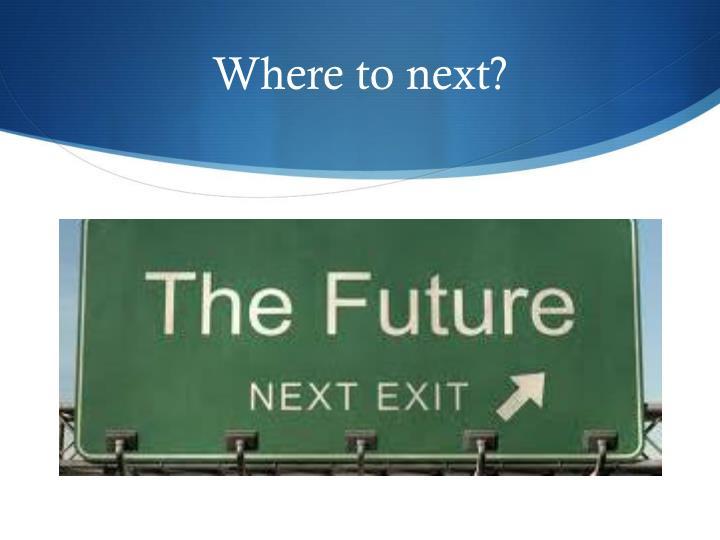 Where to next?