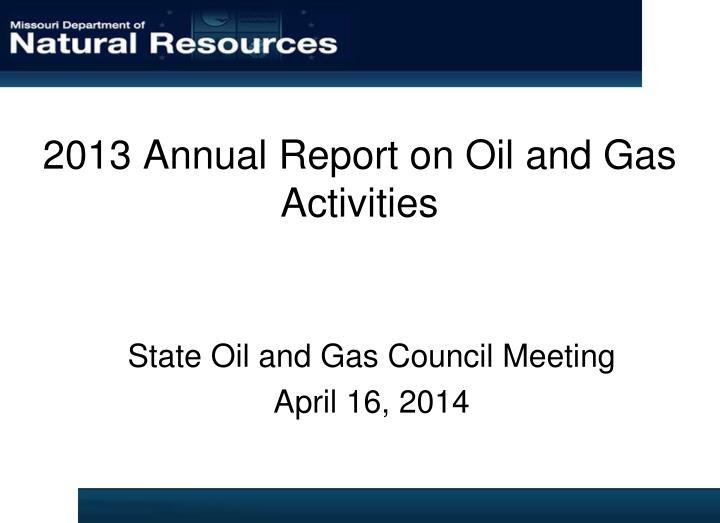 2013 annual report on oil and gas activities n.