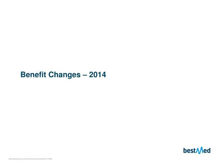 Benefit Changes – 2014