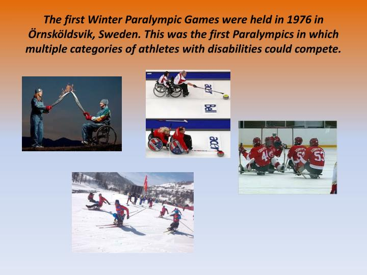 The first Winter Paralympic Games were held in 1976 in