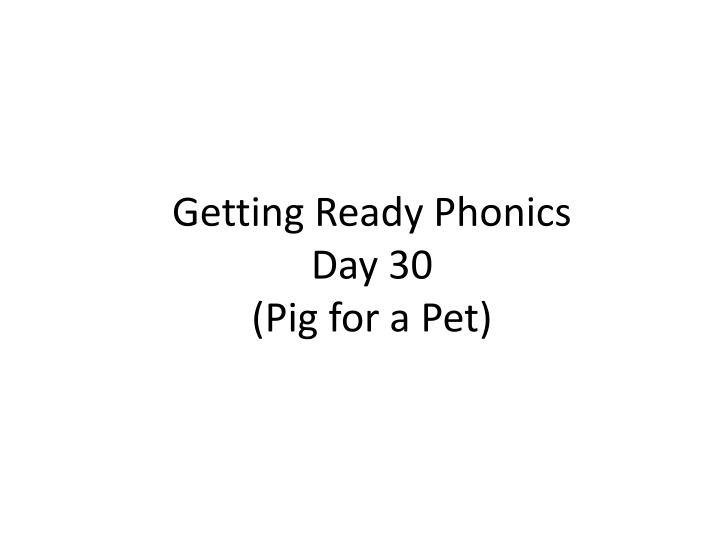 Getting ready phonics day 30 pig for a pet