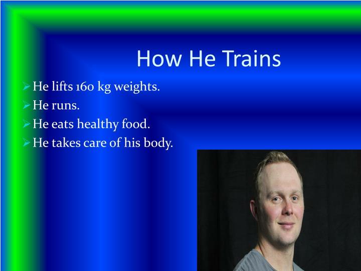 How he trains