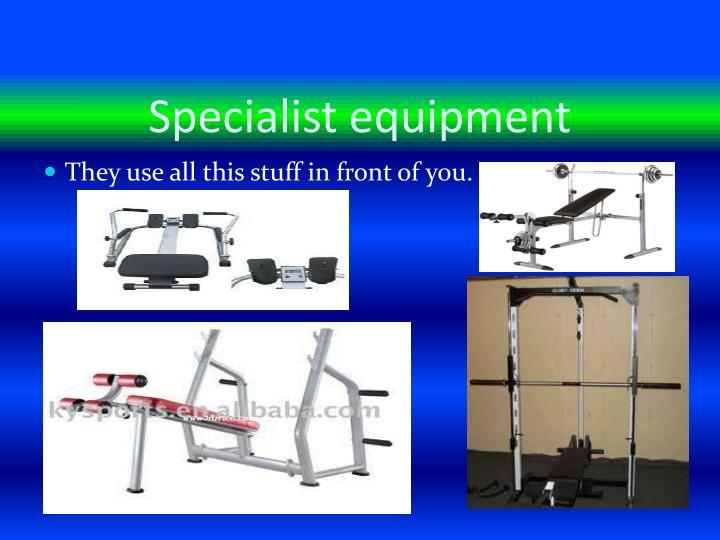 Specialist equipment