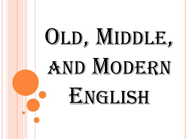 Old middle and modern english