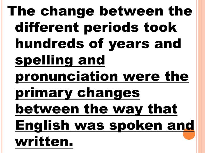 The change between the different periods took hundreds of years and
