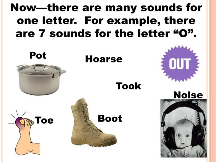 """Now—there are many sounds for one letter.  For example, there are 7 sounds for the letter """"O""""."""